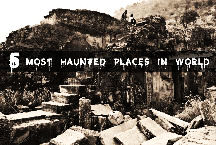 Top 5 Most Haunted Places in the world A Hair Raising Experience