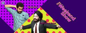 The Weekend Show ft. Nishant Suri and Angad Singh