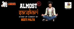 Almost Sanskaari - A Comedy Show by Neeti Palta