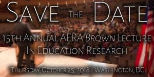 15th Annual AERA Brown Lecture in Education Research