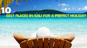 10 Best Places in Bali for a Perfect Holiday