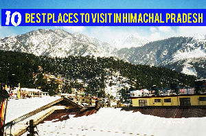 10 Best Places to Visit in Himachal Pradesh