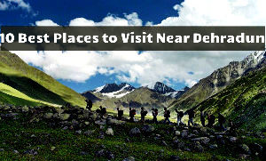 10 Best Places to Visit Near Dehradun