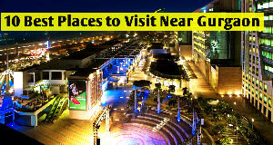 10 Best Places to Visit Near Gurgaon