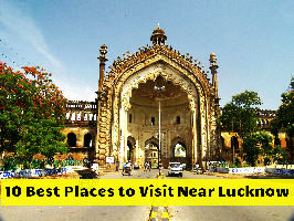 10 Best Places to Visit Near Lucknow