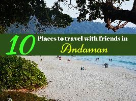 10 Places to travel with friends in Andaman