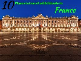 10 Places to travel with friends in France