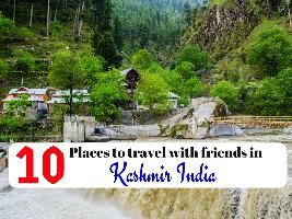10 Places to travel with friends in Kashmir India