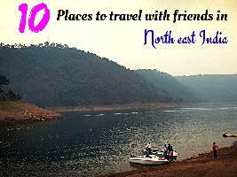 10 Places to travel with friends in North East India