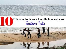 10 Places to travel with friends in Southern India