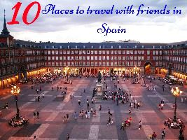 10 Places to travel with friends in Spain