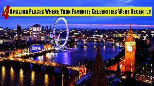 4 Amazing Places Where Your Favorite Celebrities Went Recently