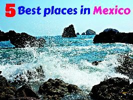 5 Best places in Mexico