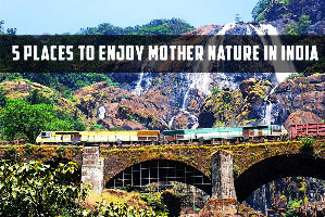 5 Places to Enjoy Mother Nature in India