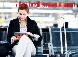 7 Ways To Kill Boredom At Airport