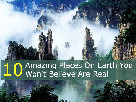 10 Amazing Places On Earth You Wont Believe Are Real