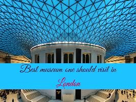 Best museum one should visit in London