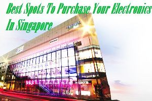 Best Spots To Purchase Your Electronics In Singapore