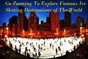 Go Zooming To Explore Famous Ice Skating Destinations of The World