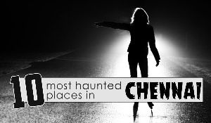 Top 10 Most Haunted Places in Chennai