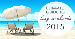 Ultimate Guide to the Long Weekends of 2015