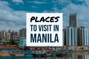 Top 6 Places to Visit in Manila