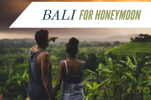 Celebrate Your Love and Visit Bali for Your Honeymoon