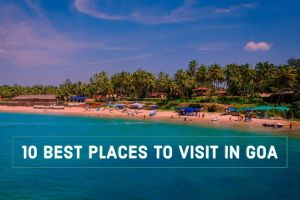 10 Best Places to Visit in Goa