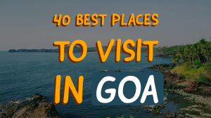 40 Best Tourist Places to Visit in Goa