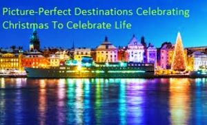 Picture-Perfect Destinations Celebrating Christmas To Celebrate Life