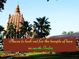 Places to look out for the temple of love in North India