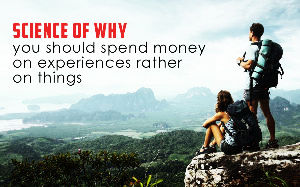 The Science Of Why You Should Spend Your Money On Experiences, Not Things