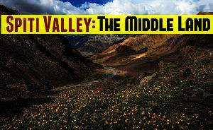 Spiti Valley: The Middle Land