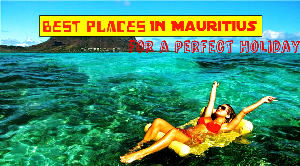 Best Places in Mauritius for a Perfect Holiday