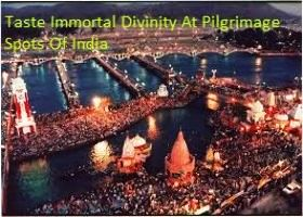 Taste Immortal Divinity At Pilgrimage Spots Of India