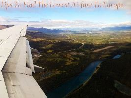 Tips To Find The Lowest Airfare To Europe