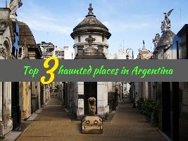 Top 3 haunted places in Argentina