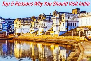 Top 5 Reasons Why You Should Visit India