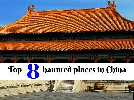 Top 8 haunted places in China
