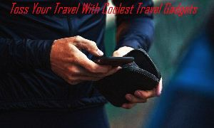 Toss Your Travel With Coolest Travel Gadgets