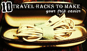10 Travel Hacks That Will Make Any Trip So Much Easier
