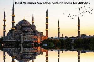 Best summer vacations destinations outside India for 20-40K budget
