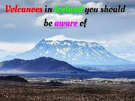 Volcanoes in Iceland you should be aware of
