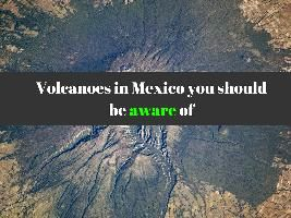 Volcanoes in Mexico you should be aware of