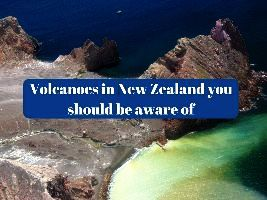 Volcanoes in New Zealand you should be aware of