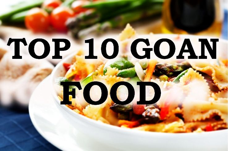 Top 10 Dishes In Goa Which You Should Treat Your Taste Buds To