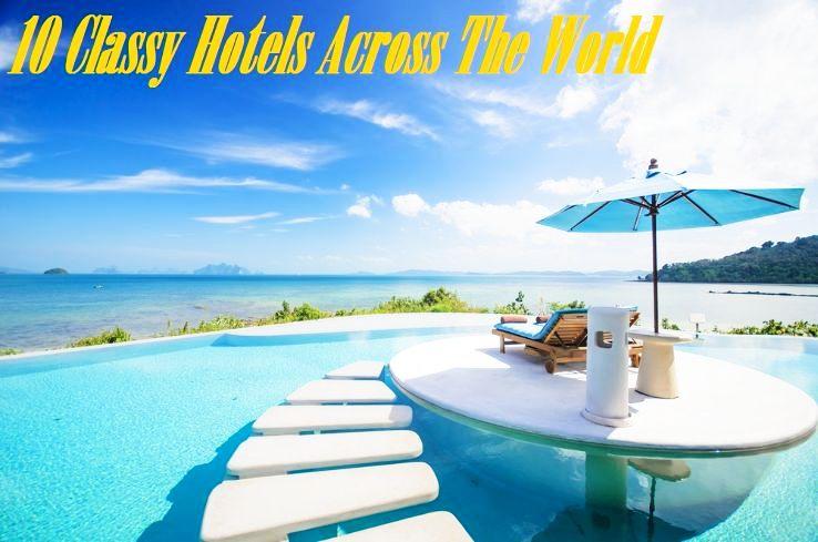 10 Classy Hotels Across The World Hello Travel Buzz