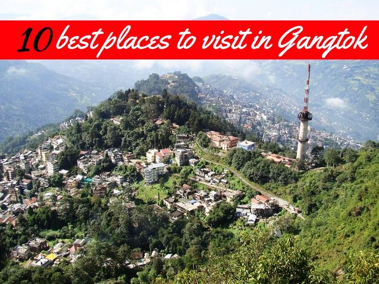 10 best places to visit in Gangtok