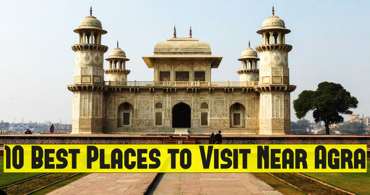 10 Best Places to Visit Near Agra