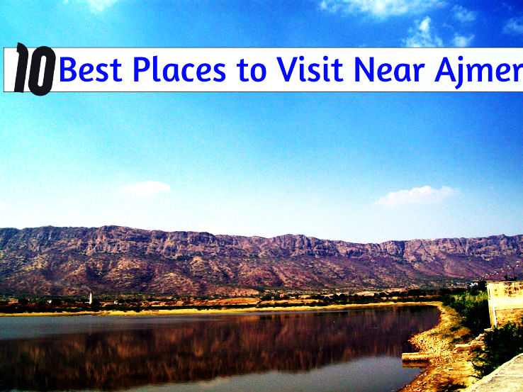 10 Best Places to Visit Near Ajmer